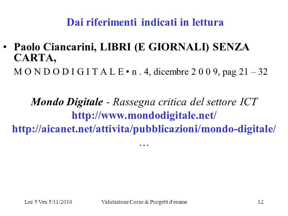 Lez 5 Ven 5/11/2010Valutazione Corso & Progetti d esame12 Dai riferimenti indicati in lettura Paolo Ciancarini, LIBRI (E GIORNALI) SENZA CARTA, M O N D O D I G I T A L E n.