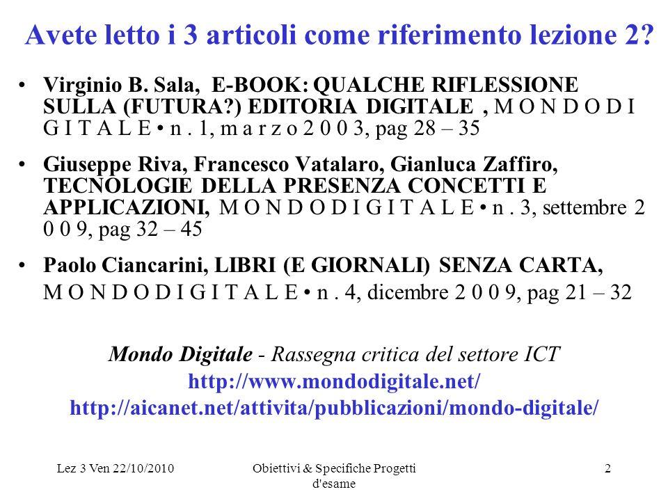 Lez 3 Ven 22/10/2010Obiettivi & Specifiche Progetti d'esame 2 Avete letto i 3 articoli come riferimento lezione 2? Virginio B. Sala, E-BOOK: QUALCHE R