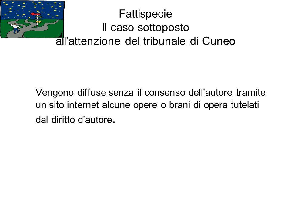 Fattispecie Il caso sottoposto allattenzione del tribunale di Cuneo Vengono diffuse senza il consenso dellautore tramite un sito internet alcune opere