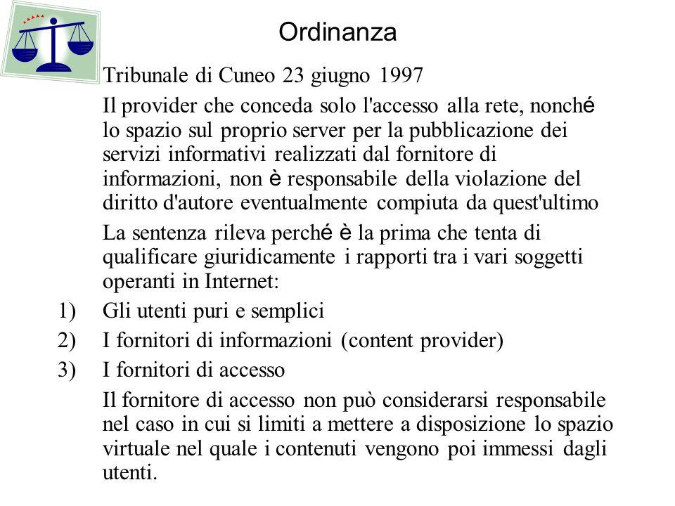 Ordinanza Tribunale di Cuneo 23 giugno 1997 Il provider che conceda solo l'accesso alla rete, nonch é lo spazio sul proprio server per la pubblicazion