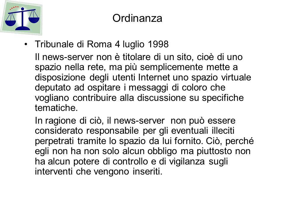 Ordinanza Tribunale di Roma 4 luglio 1998 Il news-server non è titolare di un sito, cioè di uno spazio nella rete, ma più semplicemente mette a dispos