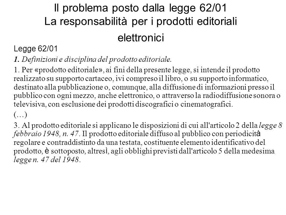 Il problema posto dalla legge 62/01 La responsabilità per i prodotti editoriali elettronici Legge 62/01 1. Definizioni e disciplina del prodotto edito