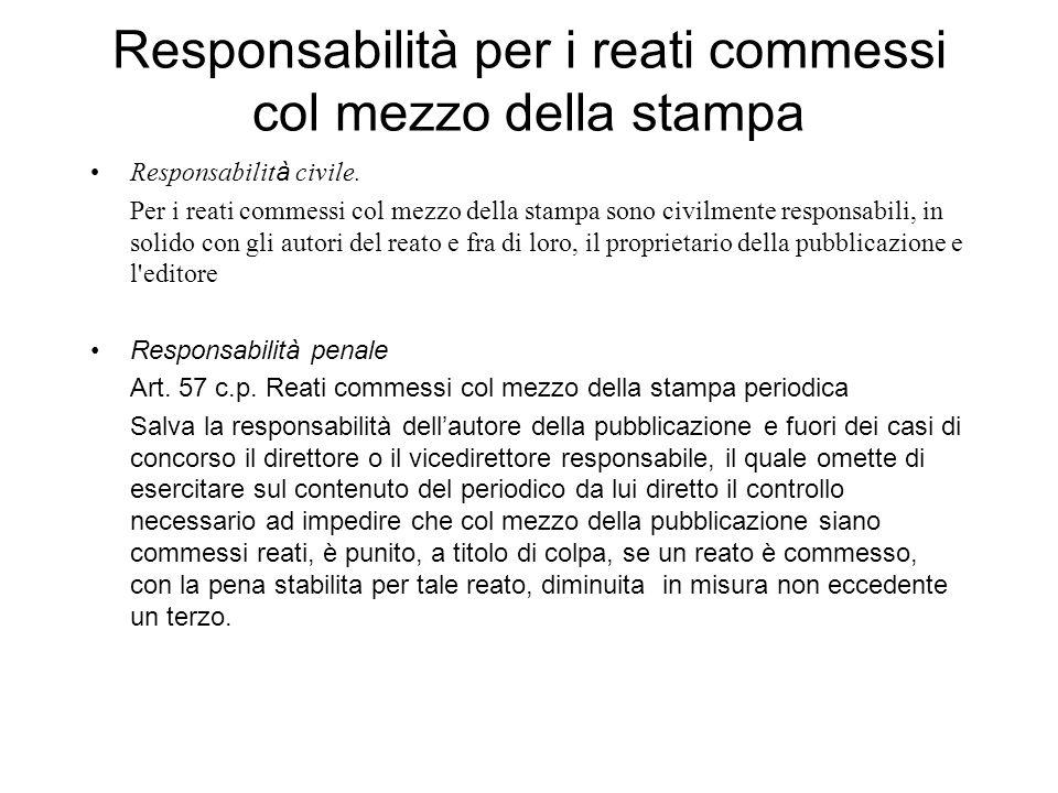 Responsabilità per i reati commessi col mezzo della stampa Responsabilit à civile. Per i reati commessi col mezzo della stampa sono civilmente respons