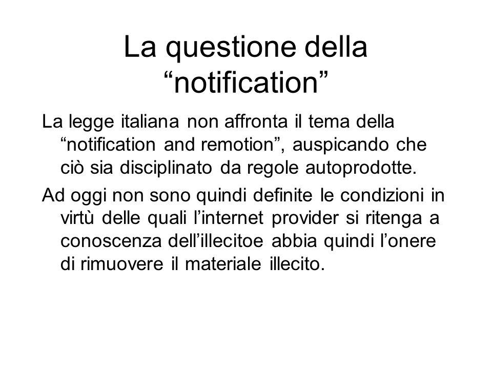 La questione della notification La legge italiana non affronta il tema della notification and remotion, auspicando che ciò sia disciplinato da regole