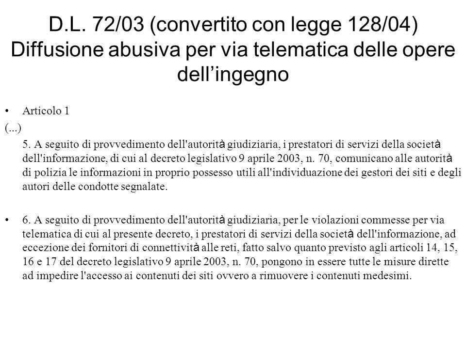 D.L. 72/03 (convertito con legge 128/04) Diffusione abusiva per via telematica delle opere dellingegno Articolo 1 (...) 5. A seguito di provvedimento