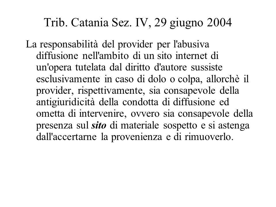 Trib. Catania Sez. IV, 29 giugno 2004 La responsabilità del provider per l'abusiva diffusione nell'ambito di un sito internet di un'opera tutelata dal