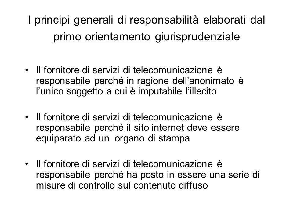 I principi generali di responsabilità elaborati dal primo orientamento giurisprudenziale Il fornitore di servizi di telecomunicazione è responsabile p