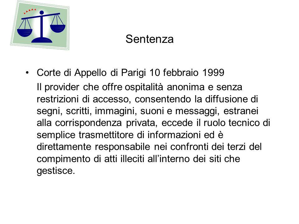 Sentenza Corte di Appello di Parigi 10 febbraio 1999 Il provider che offre ospitalità anonima e senza restrizioni di accesso, consentendo la diffusion