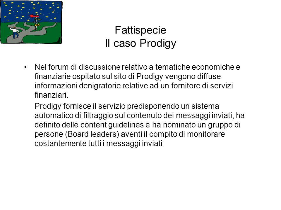 Fattispecie Il caso Prodigy Nel forum di discussione relativo a tematiche economiche e finanziarie ospitato sul sito di Prodigy vengono diffuse inform