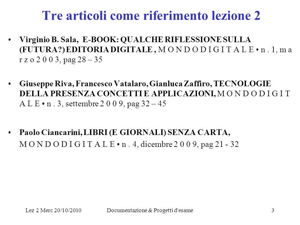 Lez 2 Merc 20/10/2010Documentazione & Progetti d'esame3 Tre articoli come riferimento lezione 2 Virginio B. Sala, E-BOOK: QUALCHE RIFLESSIONE SULLA (F