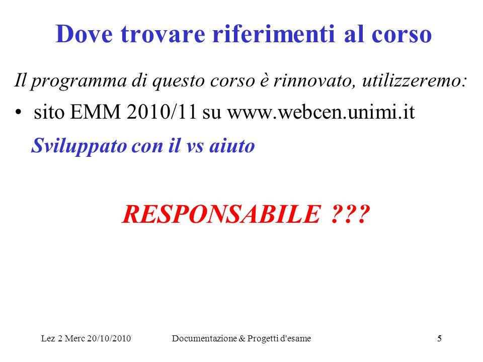 Lez 2 Merc 20/10/2010Documentazione & Progetti d'esame55 Dove trovare riferimenti al corso Il programma di questo corso è rinnovato, utilizzeremo: sit