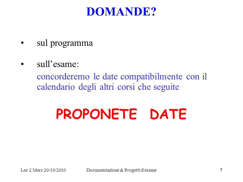 Lez 2 Merc 20/10/2010Documentazione & Progetti d'esame77 DOMANDE? sul programma sullesame: concorderemo le date compatibilmente con il calendario degl