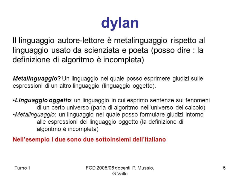 Turno 1FCD 2005/06 docenti P. Mussio, G.Valle 5 dylan Il linguaggio autore-lettore è metalinguaggio rispetto al linguaggio usato da scienziata e poeta