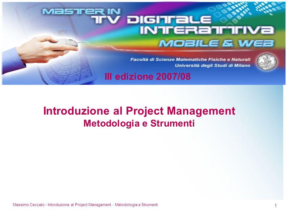 1 Massimo Ceccato - Introduzione al Project Management - Metodologia e Strumenti Introduzione al Project Management Metodologia e Strumenti III edizio