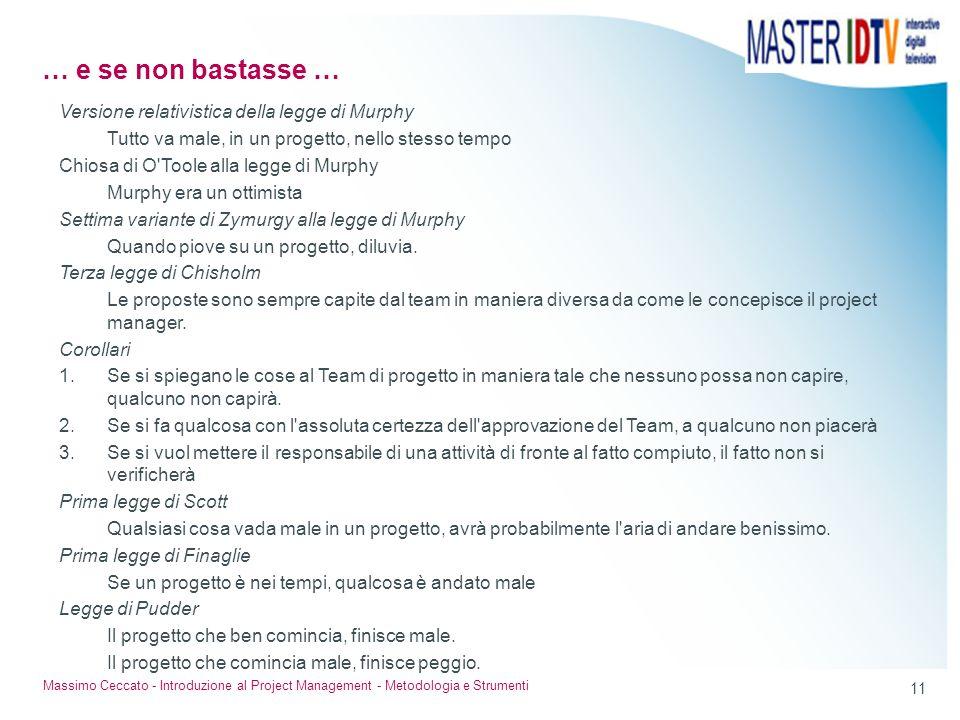 11 Massimo Ceccato - Introduzione al Project Management - Metodologia e Strumenti Versione relativistica della legge di Murphy Tutto va male, in un pr
