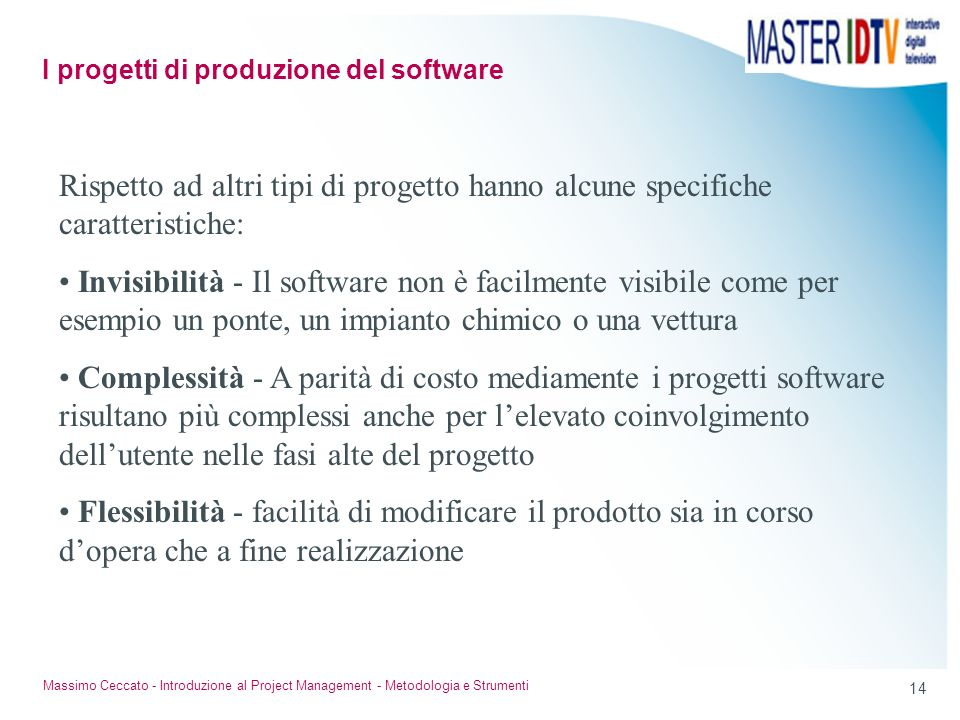 14 Massimo Ceccato - Introduzione al Project Management - Metodologia e Strumenti Rispetto ad altri tipi di progetto hanno alcune specifiche caratteri