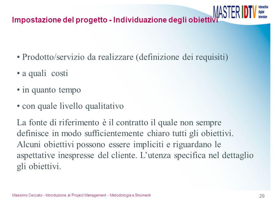 29 Massimo Ceccato - Introduzione al Project Management - Metodologia e Strumenti Prodotto/servizio da realizzare (definizione dei requisiti) a quali