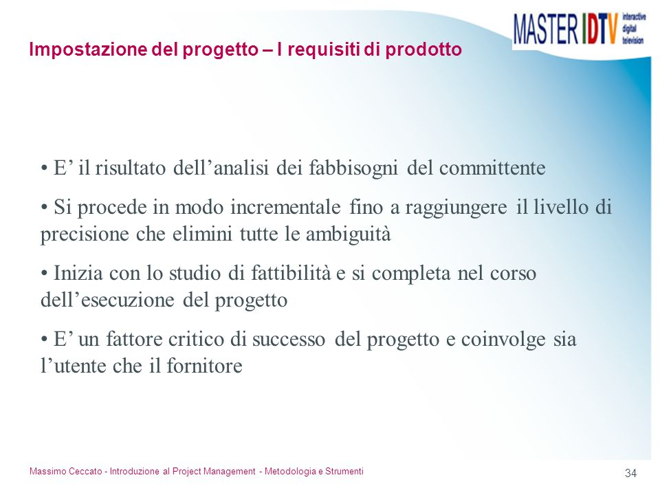 34 Massimo Ceccato - Introduzione al Project Management - Metodologia e Strumenti E il risultato dellanalisi dei fabbisogni del committente Si procede