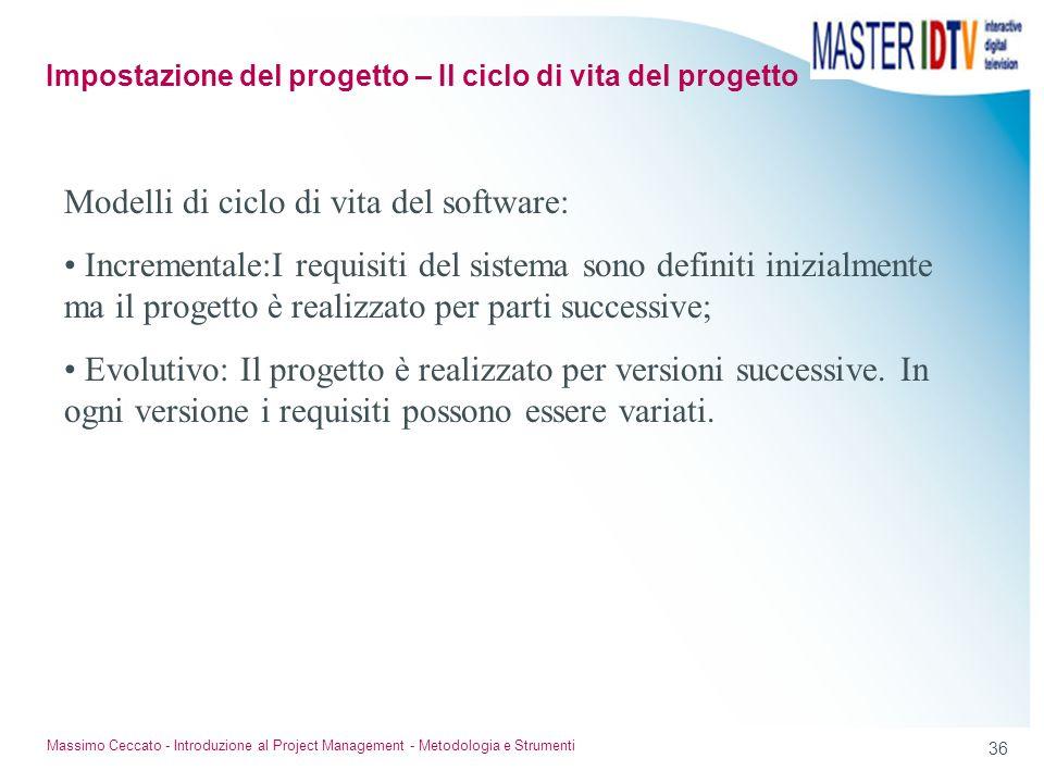 36 Massimo Ceccato - Introduzione al Project Management - Metodologia e Strumenti Modelli di ciclo di vita del software: Incrementale:I requisiti del