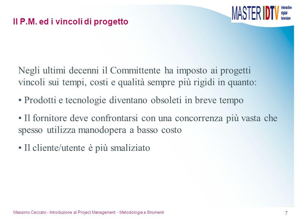 7 Massimo Ceccato - Introduzione al Project Management - Metodologia e Strumenti Negli ultimi decenni il Committente ha imposto ai progetti vincoli su