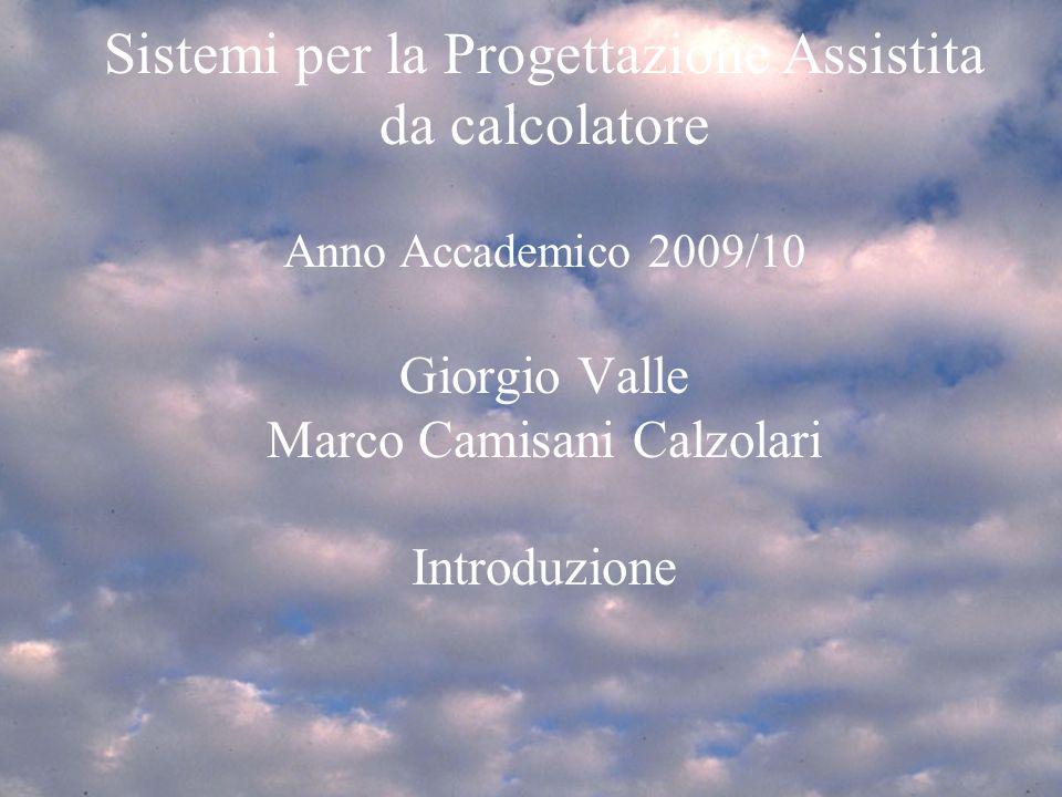 Mar 3/3/20101 Programma del corso1mar 4/3/20081 Introduzione SPA 2007/81 Sistemi per la Progettazione Assistita da calcolatore Anno Accademico 2009/10 Giorgio Valle Marco Camisani Calzolari Introduzione