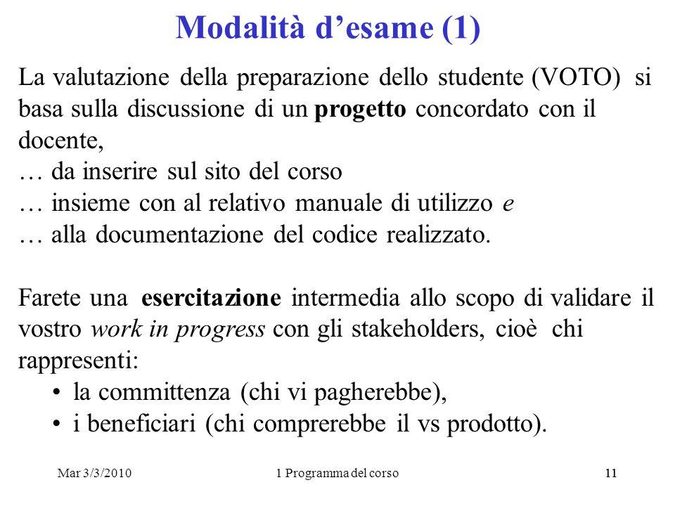 Mar 3/3/20101 Programma del corso11 Modalità desame (1) La valutazione della preparazione dello studente (VOTO) si basa sulla discussione di un proget
