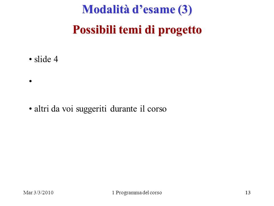 Mar 3/3/20101 Programma del corso13 Modalità desame (3) Possibili temi di progetto slide 4 altri da voi suggeriti durante il corso
