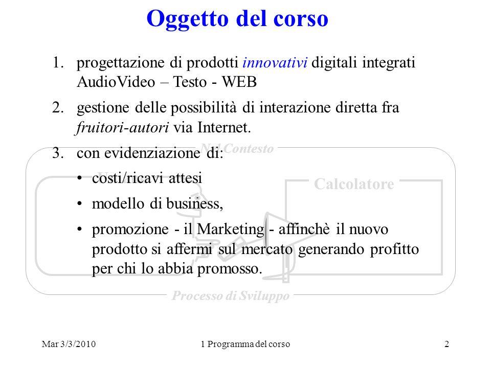 Mar 3/3/20101 Programma del corso2 Oggetto del corso Umano Calcolatore Nel Contesto Processo di Sviluppo 1.progettazione di prodotti innovativi digita