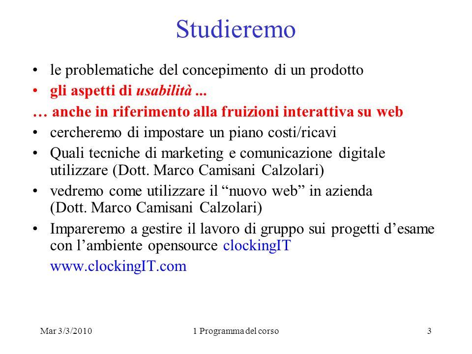 Mar 3/3/20101 Programma del corso3 Studieremo le problematiche del concepimento di un prodotto gli aspetti di usabilità... … anche in riferimento alla