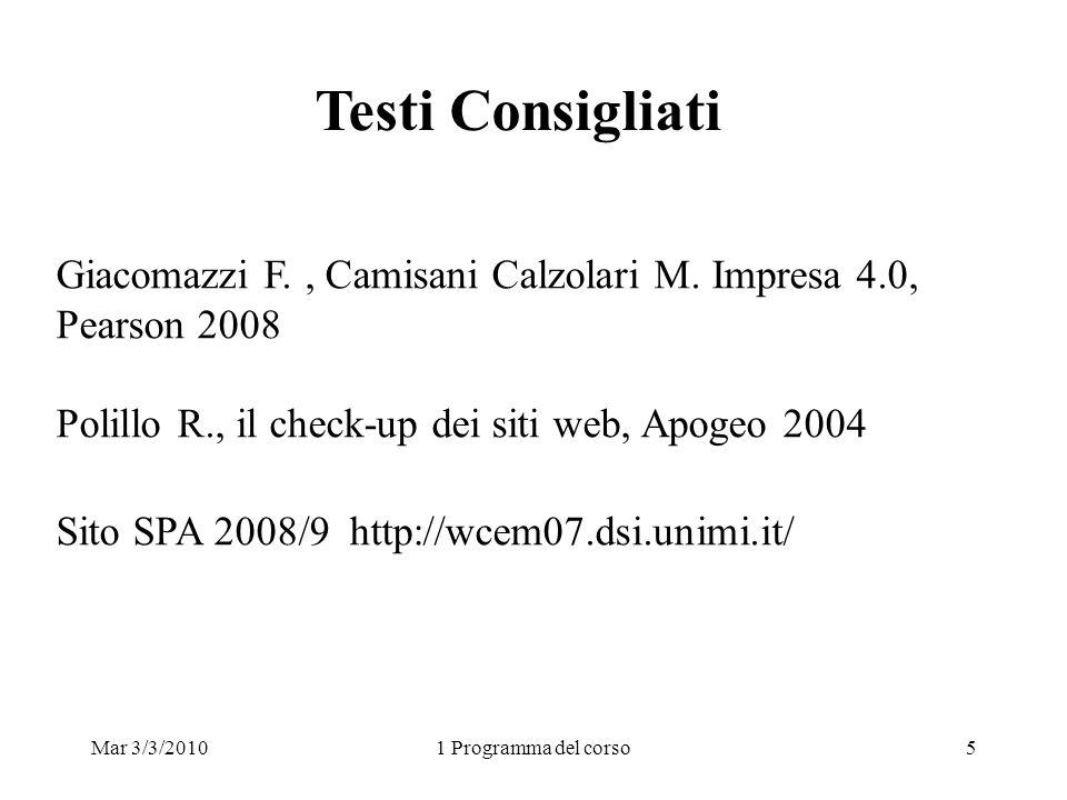 Mar 3/3/20101 Programma del corso5 Giacomazzi F., Camisani Calzolari M. Impresa 4.0, Pearson 2008 Polillo R., il check-up dei siti web, Apogeo 2004 Si