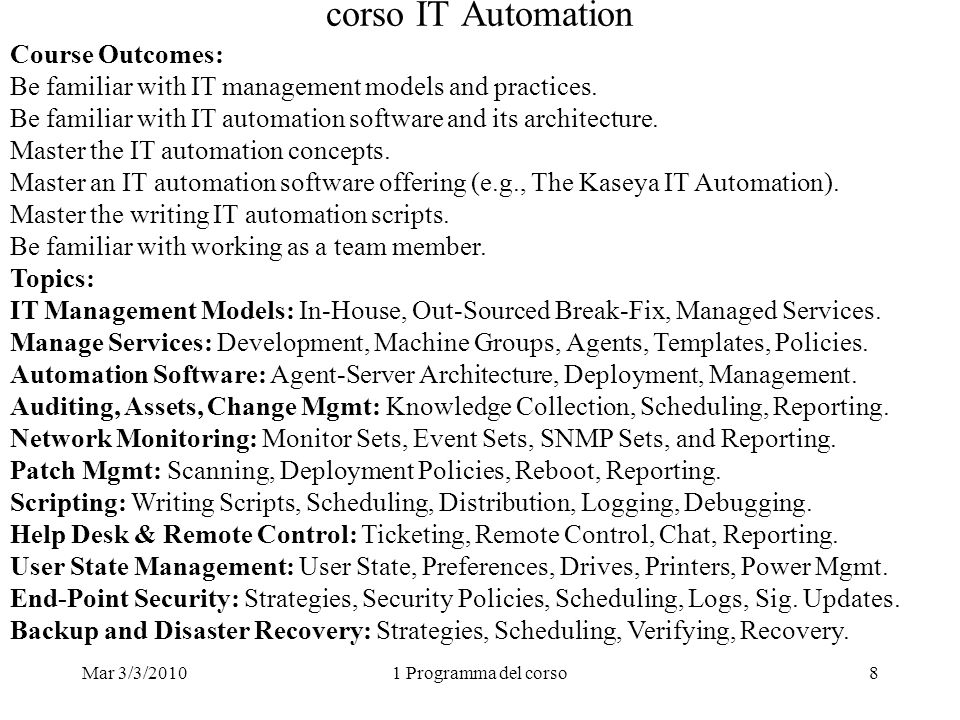 Mar 3/3/20101 Programma del corso8 corso IT Automation Course Outcomes: Be familiar with IT management models and practices. Be familiar with IT autom