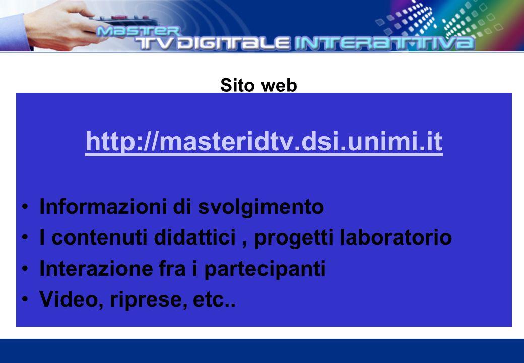 Sito web http://masteridtv.dsi.unimi.it Informazioni di svolgimento I contenuti didattici, progetti laboratorio Interazione fra i partecipanti Video, riprese, etc..