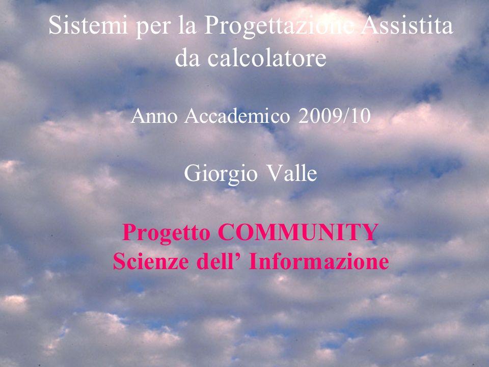Mer 17/3/2010Progetto Community1mar 4/3/20081 Introduzione SPA 2007/81 Sistemi per la Progettazione Assistita da calcolatore Anno Accademico 2009/10 Giorgio Valle Progetto COMMUNITY Scienze dell Informazione