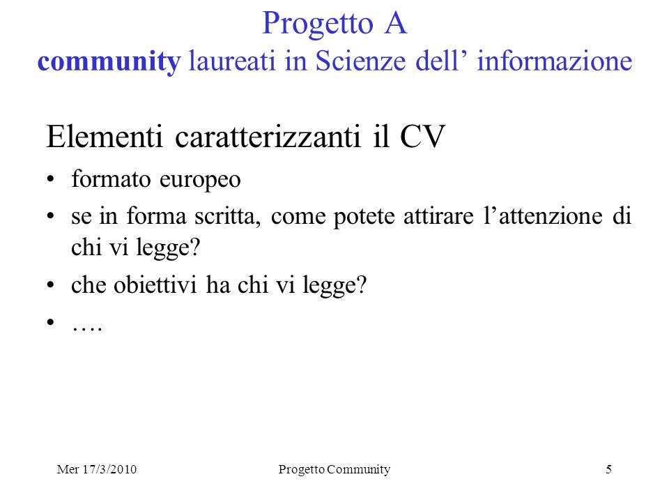 Mer 17/3/2010Progetto Community5 Progetto A community laureati in Scienze dell informazione Elementi caratterizzanti il CV formato europeo se in forma scritta, come potete attirare lattenzione di chi vi legge.