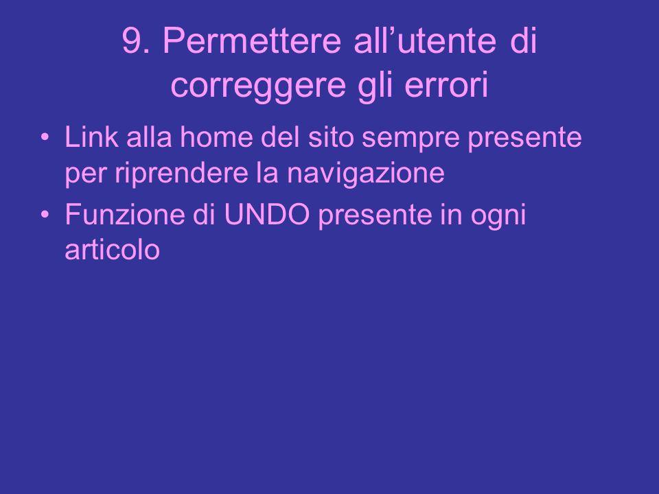 9. Permettere allutente di correggere gli errori Link alla home del sito sempre presente per riprendere la navigazione Funzione di UNDO presente in og