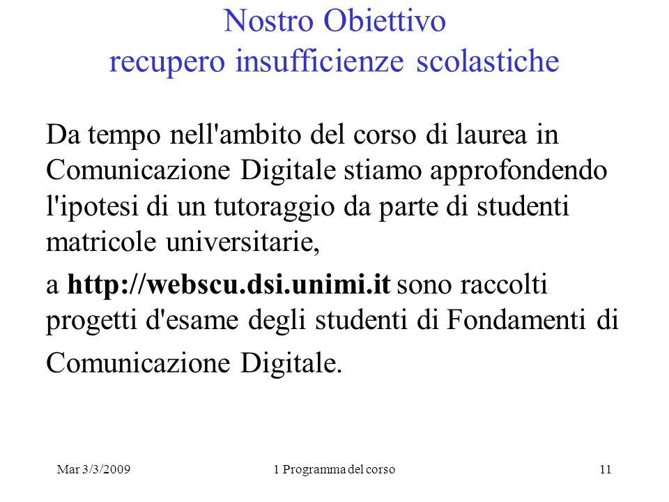 Mar 3/3/20091 Programma del corso11 Nostro Obiettivo recupero insufficienze scolastiche Da tempo nell'ambito del corso di laurea in Comunicazione Digi
