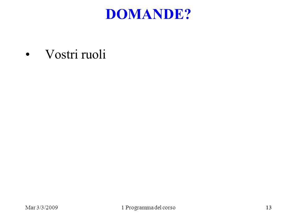 Mar 3/3/20091 Programma del corso13 DOMANDE Vostri ruoli