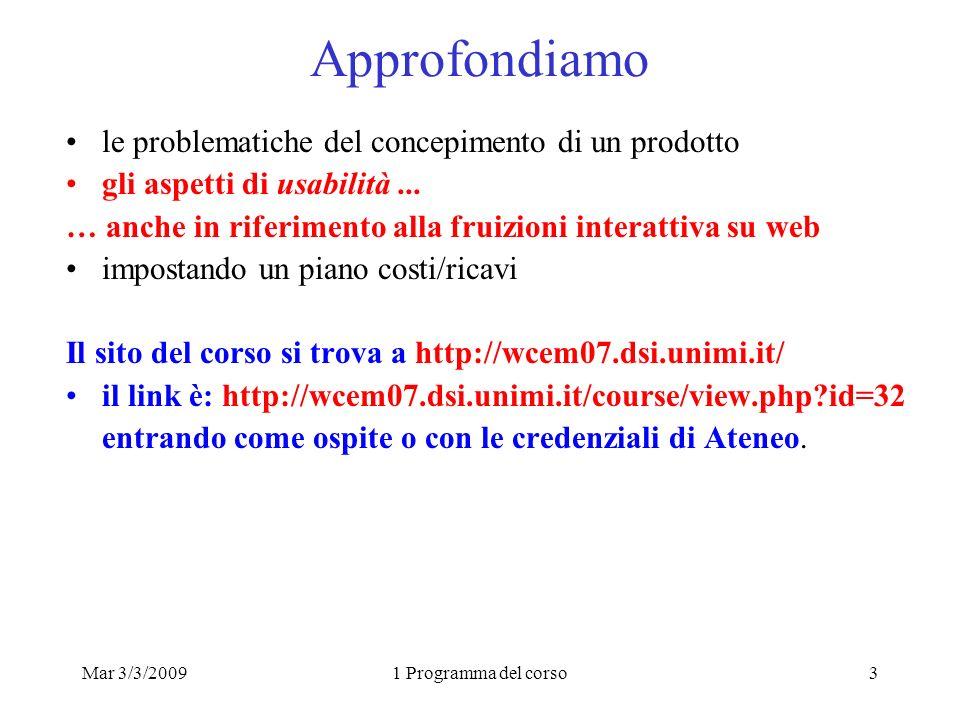 Mar 3/3/20091 Programma del corso3 Approfondiamo le problematiche del concepimento di un prodotto gli aspetti di usabilità...