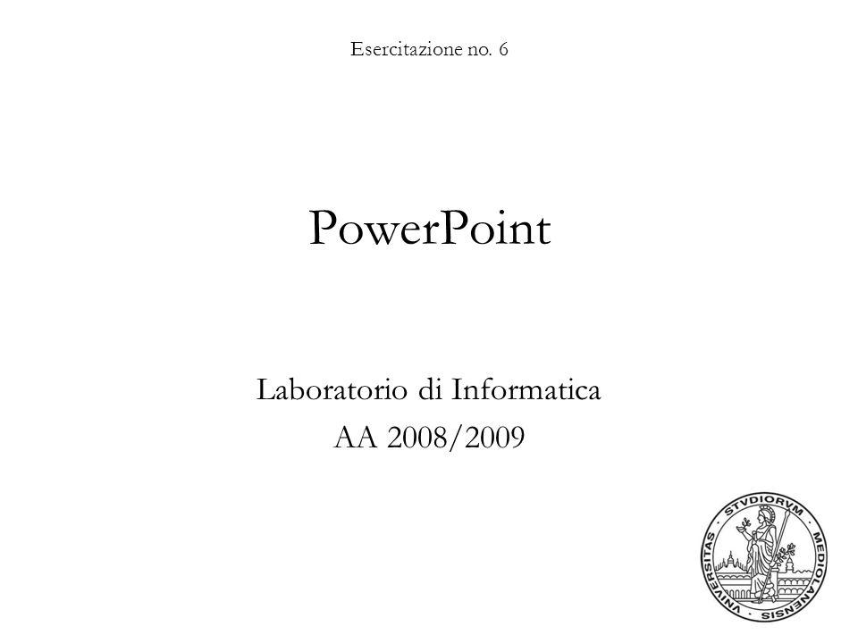 Esercitazione no. 6 PowerPoint Laboratorio di Informatica AA 2008/2009