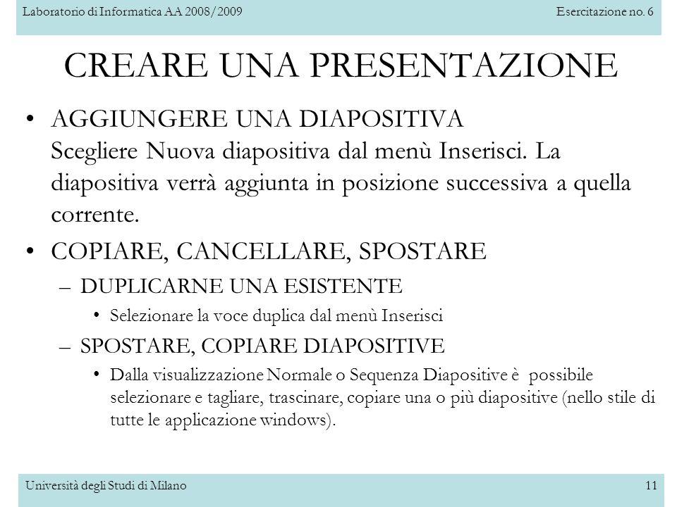 Laboratorio di Informatica AA 2008/2009Esercitazione no. 6 Università degli Studi di Milano11 AGGIUNGERE UNA DIAPOSITIVA Scegliere Nuova diapositiva d
