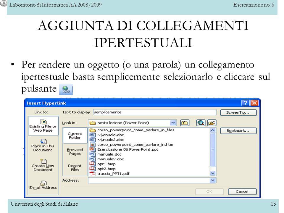 Laboratorio di Informatica AA 2008/2009Esercitazione no. 6 Università degli Studi di Milano15 AGGIUNTA DI COLLEGAMENTI IPERTESTUALI Per rendere un ogg