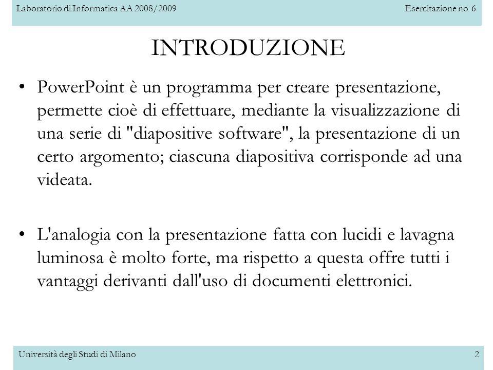 Laboratorio di Informatica AA 2008/2009Esercitazione no. 6 Università degli Studi di Milano2 PowerPoint è un programma per creare presentazione, perme