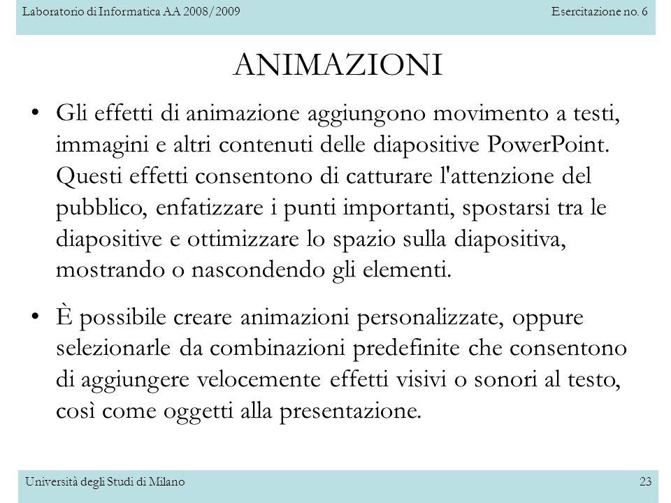 Laboratorio di Informatica AA 2008/2009Esercitazione no. 6 Università degli Studi di Milano23 ANIMAZIONI Gli effetti di animazione aggiungono moviment