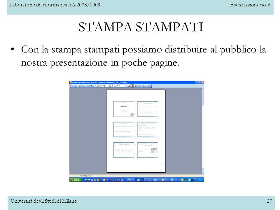 Laboratorio di Informatica AA 2008/2009Esercitazione no. 6 Università degli Studi di Milano27 STAMPA STAMPATI Con la stampa stampati possiamo distribu