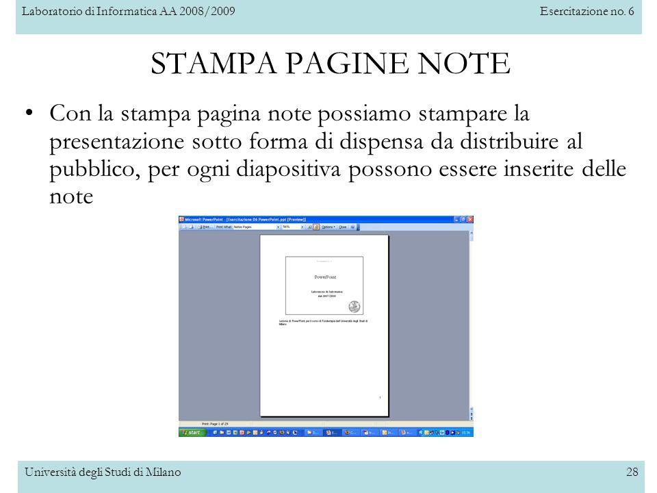 Laboratorio di Informatica AA 2008/2009Esercitazione no. 6 Università degli Studi di Milano28 STAMPA PAGINE NOTE Con la stampa pagina note possiamo st