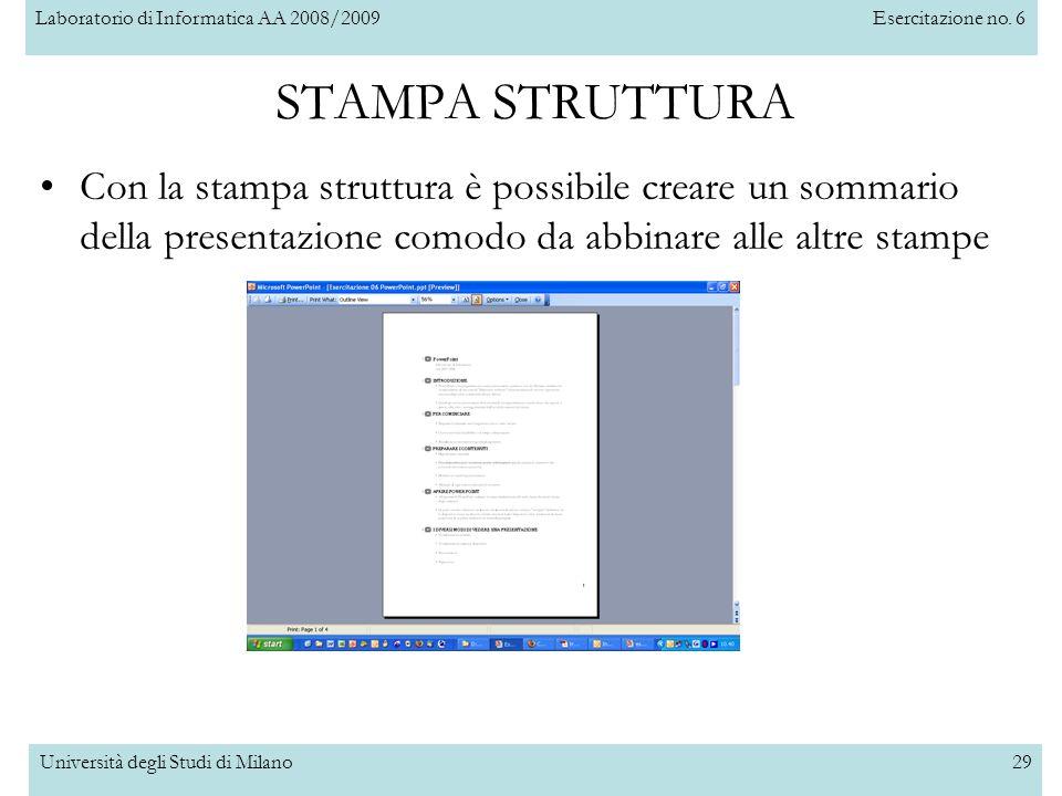Laboratorio di Informatica AA 2008/2009Esercitazione no. 6 Università degli Studi di Milano29 STAMPA STRUTTURA Con la stampa struttura è possibile cre