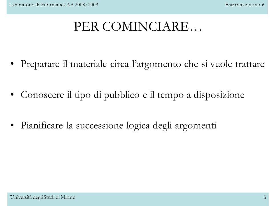 Laboratorio di Informatica AA 2008/2009Esercitazione no. 6 Università degli Studi di Milano3 PER COMINCIARE… Preparare il materiale circa largomento c