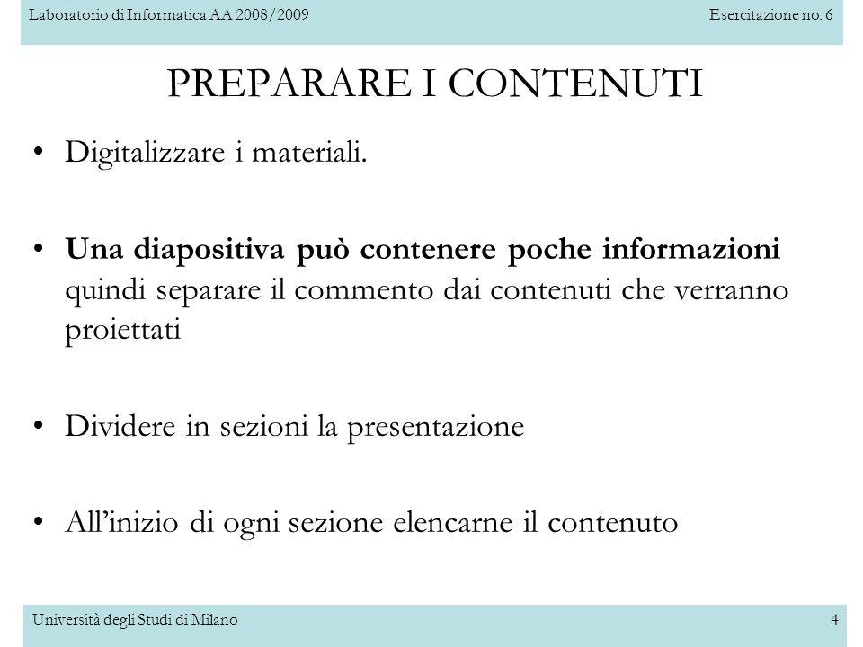 Laboratorio di Informatica AA 2008/2009Esercitazione no. 6 Università degli Studi di Milano4 PREPARARE I CONTENUTI Digitalizzare i materiali. Una diap