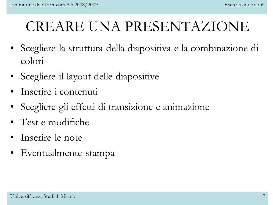 Laboratorio di Informatica AA 2008/2009Esercitazione no. 6 Università degli Studi di Milano7 Scegliere la struttura della diapositiva e la combinazion