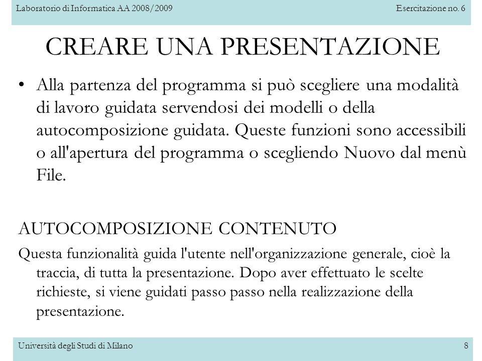 Laboratorio di Informatica AA 2008/2009Esercitazione no. 6 Università degli Studi di Milano8 CREARE UNA PRESENTAZIONE Alla partenza del programma si p